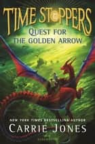 Quest for the Golden Arrow ebook by Ms. Carrie Jones