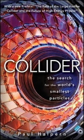 Collider - The Search for the World's Smallest Particles ebook by Paul Halpern