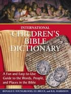 International Children's Bible Dictionary - A Fun and Easy-to-Use Guide to the Words, People, and Places in the Bible ebook by Ronald F. Youngblood, F. F. Bruce, R. K. Harrison