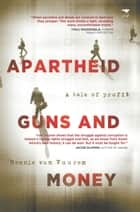 Apartheid Guns and Money - A tale of profit ebook by Hennie Van Vuuren