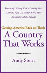 A Country That Works - Getting America Back on Track ebook by Andy Stern