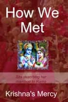 How We Met: Sita Describing Her Marriage to Rama ebook by Krishna's Mercy