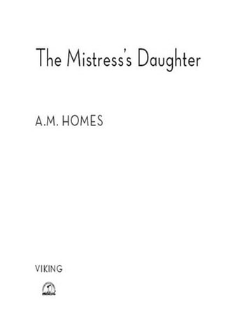 The Mistress's Daughter - A Memoir eBook by A. M. Homes