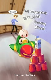 Dad Desperately In Need of Training Wheels ebook by Paul Stankus