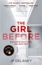 The Girl Before - The gripping global bestseller ebook by JP Delaney