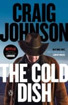 The Cold Dish - A Longmire Mystery ebook by Craig Johnson