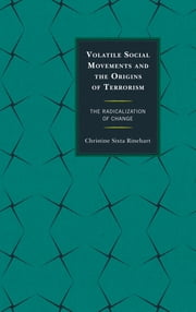 Volatile Social Movements and the Origins of Terrorism - The Radicalization of Change ebook by Christine Sixta Rinehart