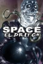Space Eldritch ebook by Nathan Shumate