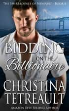 Bidding On The Billionaire ebook by Christina Tetreault