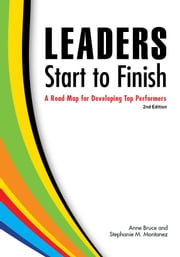 Leaders Start to Finish - A Road Map for Developing Top Performers ebook by Bruce, Anne