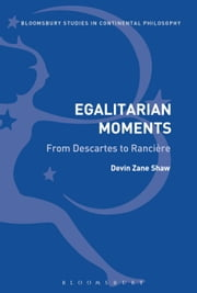 Egalitarian Moments: From Descartes to Rancière ebook by Dr Devin Zane Shaw