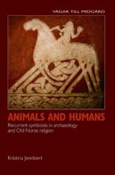 Animals and Humans: Recurrent Symbiosis in Archaeology and Old Norse Religion ebook by Kristina Jennbert