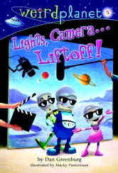 Weird Planet #5: Lights, Camera...Liftoff! ebook by Dan Greenburg