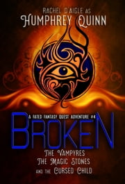 Broken (The Vampires, The Magic Stones, and The Cursed Child) ebook by Humphrey Quinn,Rachel D'aigle