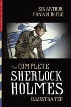 The Complete Sherlock Holmes (Illustrated) - All 4 Novels & 56 Short Stories with Original Illustrations ebook by Arthur Conan Doyle