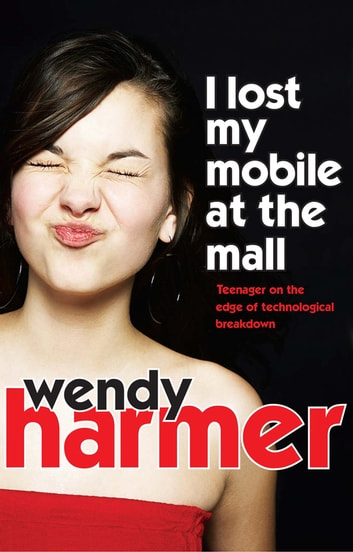 I Lost My Mobile At The Mall ebook by Wendy Harmer