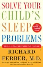 Solve Your Child's Sleep Problems: Revised Edition ebook by Richard Ferber
