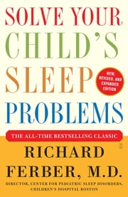Solve Your Child's Sleep Problems: Revised Edition - New, Revised, and Expanded Edition ebook by Kobo.Web.Store.Products.Fields.ContributorFieldViewModel