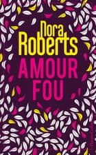Amour fou - Edition collector 2 romans ebook by Nora Roberts