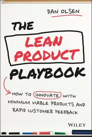 The Lean Product Playbook - How to Innovate with Minimum Viable Products and Rapid Customer Feedback ebook by Dan Olsen