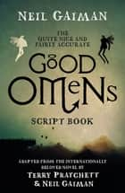 The Quite Nice and Fairly Accurate Good Omens Script Book ebook by Neil Gaiman