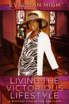 Living the Victorious Lifestyle ebook by Evaughn High