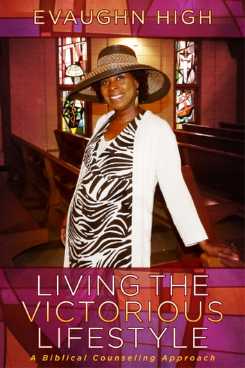 Living the Victorious Lifestyle - A Biblical Counseling Approach ebook by Evaughn High