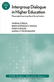 Intergroup Dialogue in Higher Education: Meaningful Learning About Social Justice - ASHE Higher Education Report, Volume 32, Number 4 ebook by Ximena Zuniga,Biren (Ratnesh) A. Nagda,Mark Chesler,Adena Cytron-Walker