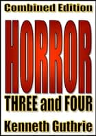 Horror: 3 and 4 (Combined Edition) ebook by Kenneth Guthrie