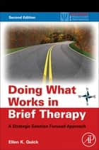 Doing What Works in Brief Therapy - A Strategic Solution Focused Approach ebook by Ellen K. Quick