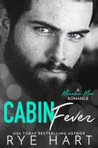 Cabin Fever ebook by Rye Hart