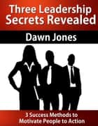 Three Leadership Secrets Revealed ebook by Dawn Jones