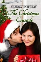 The Christmas Crusade ebook by Shanna Hatfield