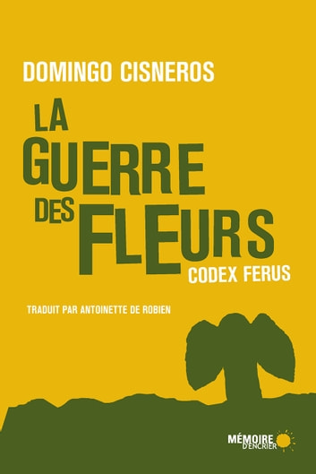 La guerre des fleurs - Codex Ferus eBook by Domingo Cisneros