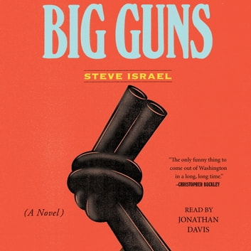 Big Guns - A Novel audiobook by Steve Israel