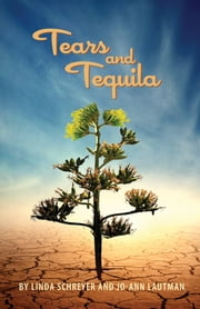 Tears and Tequila - A Novel ebook by Linda Schreyer,Jo-Ann Lautman