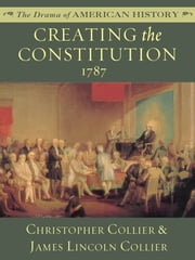 Creating the Constitution: 1787 ebook by James Lincoln Collier,Christopher Collier