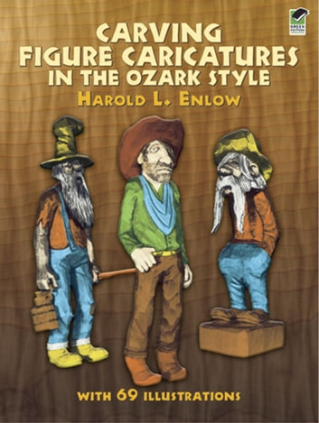 Carving Figure Caricatures in the Ozark Style ebook by Harold R. Enlow