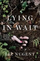Lying in Wait - A Novel ebook by Liz Nugent