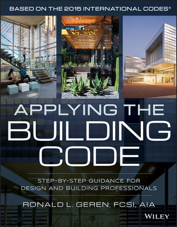 Applying the Building Code - Step-by-Step Guidance for Design and Building Professionals ebook by Ronald L. Geren