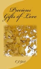 Precious Gifts of Love ebook by C. J. Good