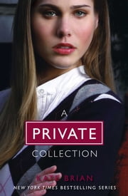 The Complete Private Collection - Private; Invitation Only; Untouchable; Confessions; Inner Circle; Legacy; Ambition; Revelation; Last Christmas; Paradise Lost; Suspicion; Scandal; Vanished; The Book of Spells; Ominous; Vengeance ebook by Kate Brian