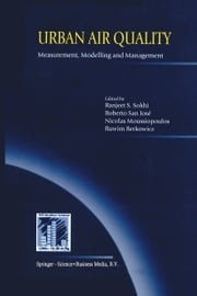 Urban Air Quality: Measurement, Modelling and Management - Proceedings of the Second International Conference on Urban Air Quality: Measurement, Modelling and Management Held at the Computer Science School of the Technical University of Madrid 3–5 March 1999 ebook by Ranjeet S. Sokhi,Nicolas Moussiopoulos,Ruwim Berkowicz,Roberto San Jose