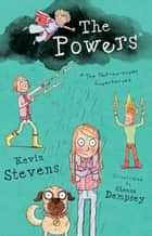 The Powers - The Not-So-Super Superheroes ebook by Kevin Stevens, Sheena Dempsey