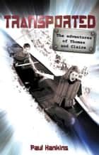 Transported: The Adventures of Thomas and Claire ebook by Paul Hankins