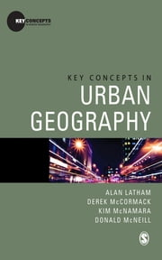 Key Concepts in Urban Geography ebook by Derek McCormack,Kim McNamara,Donald McNeill,Alan Latham
