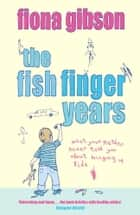 The Fish Finger Years ebook by Fiona Gibson