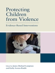 Protecting Children from Violence - Evidence-Based Interventions e-bok by James Michael Lampinen, Kathy Sexton-Radek