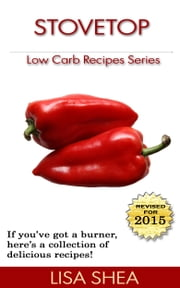 Stovetop Low Carb Recipes ebook by Lisa Shea