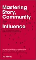 Mastering Story, Community and Influence ebook by Jay Oatway
